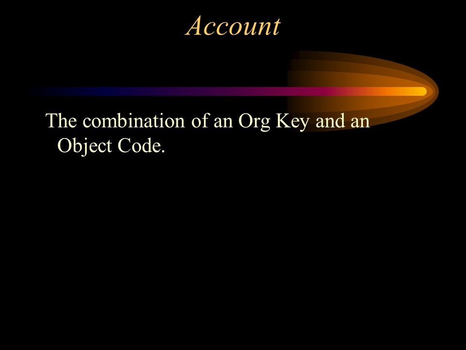 Account The combination of an Org Key and an Object Code.