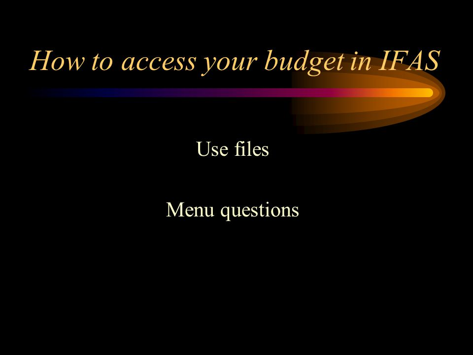 How to access your budget in IFAS Use files Menu questions