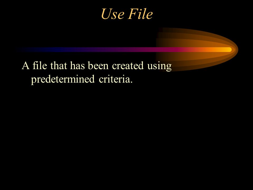 Use File A file that has been created using predetermined criteria.