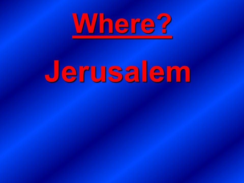 Where? Jerusalem