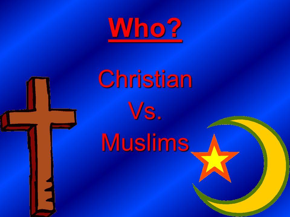 Who? ChristianVs.Muslims