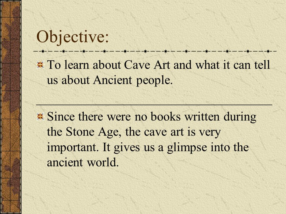 Objective: To learn about Cave Art and what it can tell us about Ancient people.
