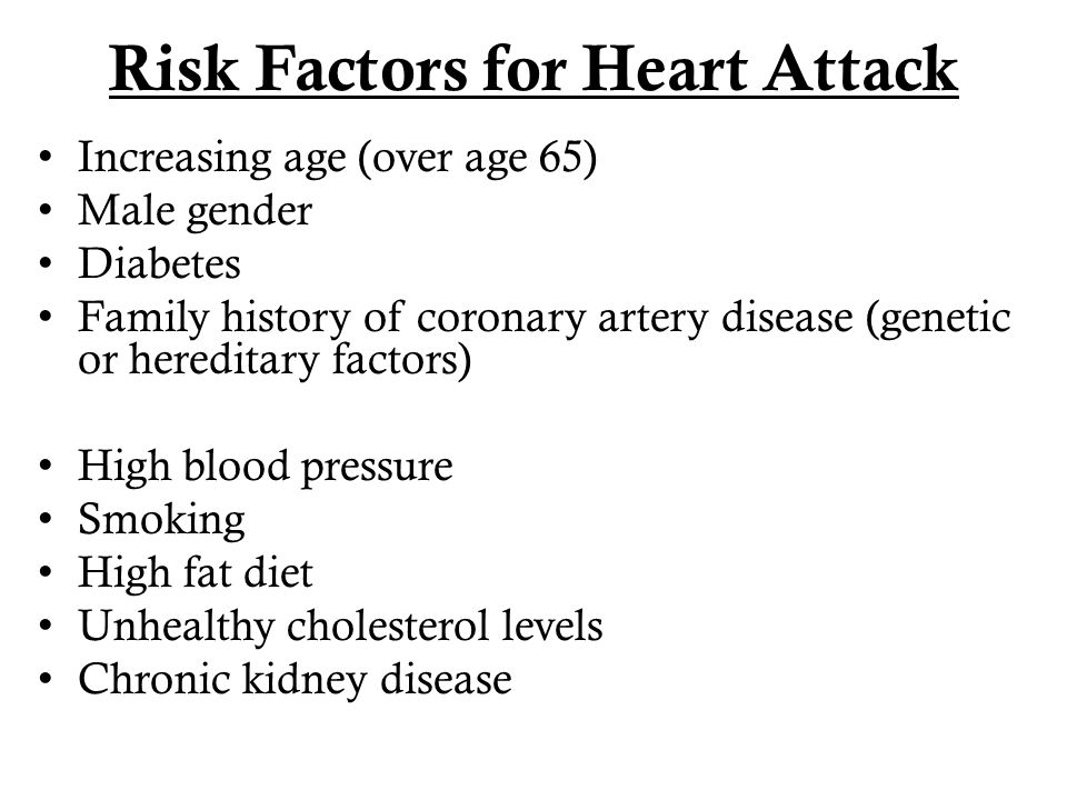 Risk Factors for Heart Attack Increasing age (over age 65) Male gender Diabetes Family history of coronary artery disease (genetic or hereditary facto