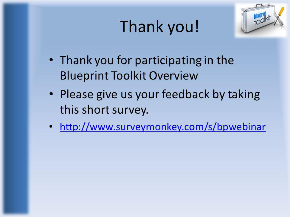Thank you! Thank you for participating in the Blueprint Toolkit Overview Please give us your feedback by taking this short survey. http://www.surveymo