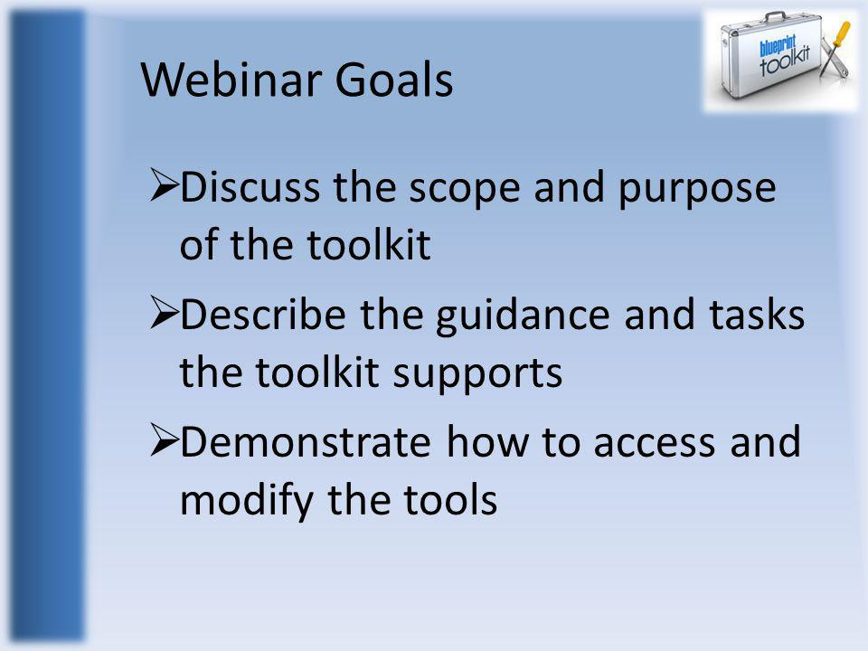 Webinar Goals  Discuss the scope and purpose of the toolkit  Describe the guidance and tasks the toolkit supports  Demonstrate how to access and mo