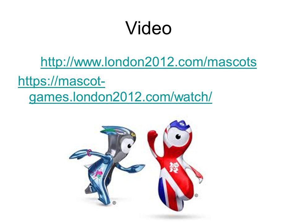 Video http://www.london2012.com/mascots https://mascot- games.london2012.com/watch/
