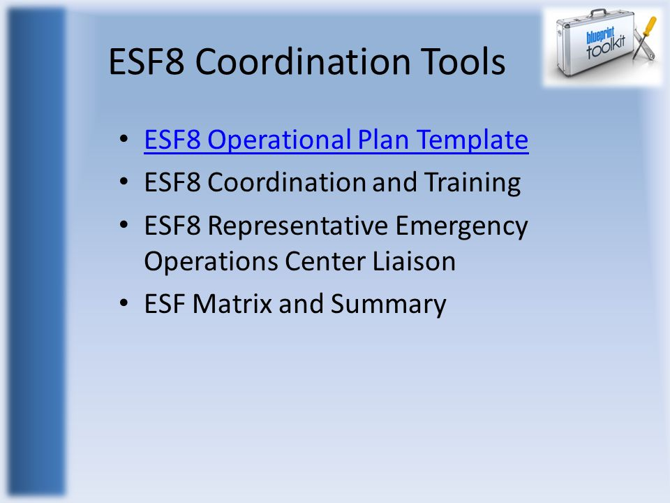 ESF8 Coordination Tools ESF8 Operational Plan Template ESF8 Coordination and Training ESF8 Representative Emergency Operations Center Liaison ESF Matrix and Summary