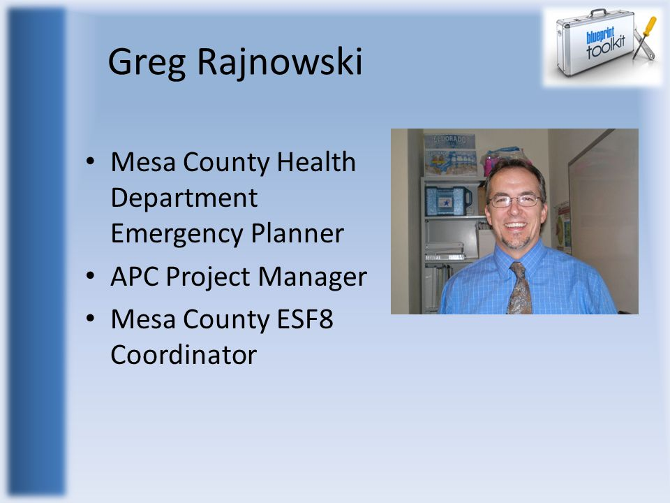 Greg Rajnowski Mesa County Health Department Emergency Planner APC Project Manager Mesa County ESF8 Coordinator