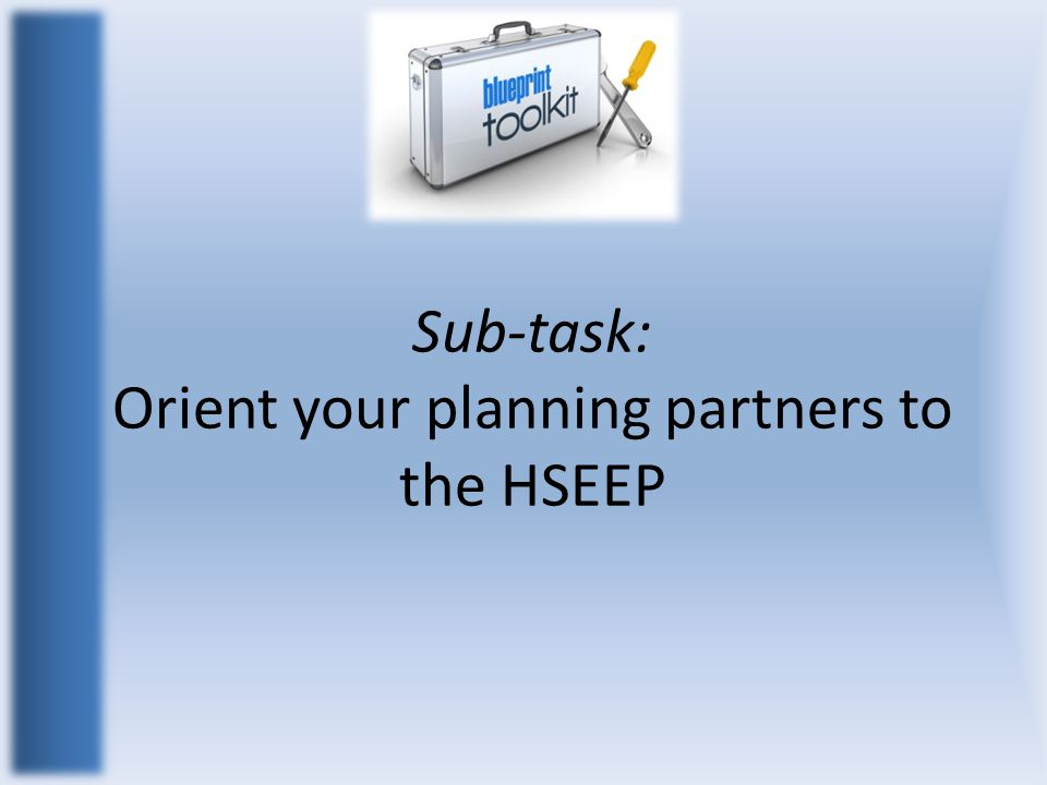 Sub-task: Orient your planning partners to the HSEEP