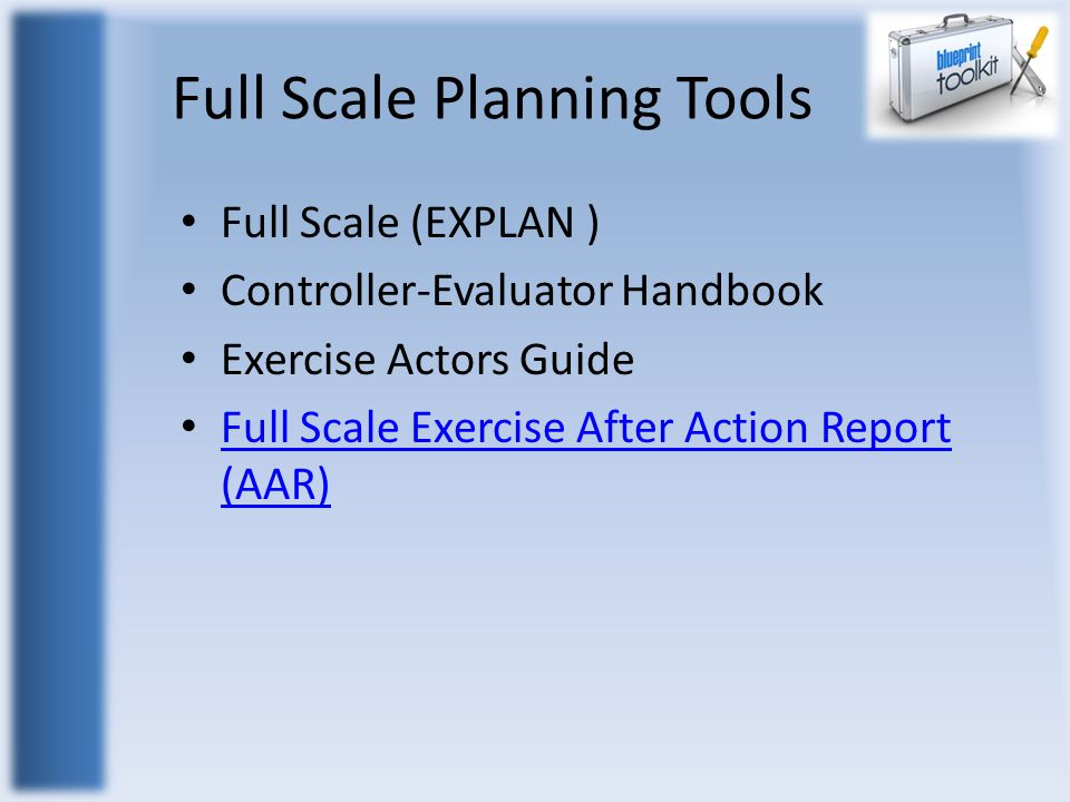 Full Scale Planning Tools Full Scale (EXPLAN ) Controller-Evaluator Handbook Exercise Actors Guide Full Scale Exercise After Action Report (AAR) Full Scale Exercise After Action Report (AAR)