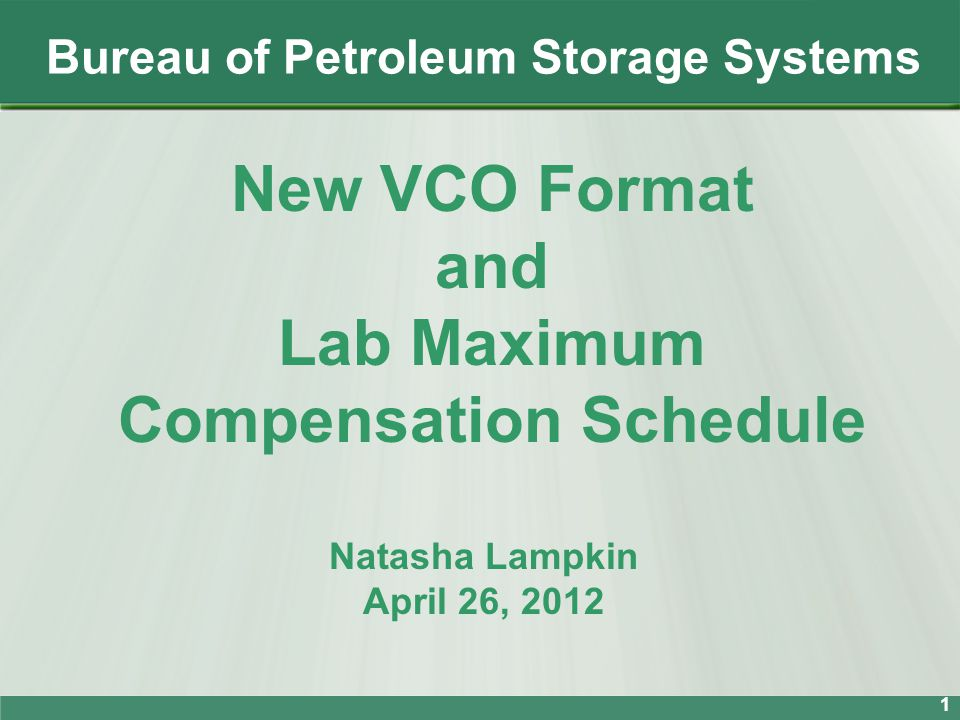 Bureau of Petroleum Storage Systems 1 New VCO Format and Lab Maximum Compensation Schedule Natasha Lampkin April 26, 2012