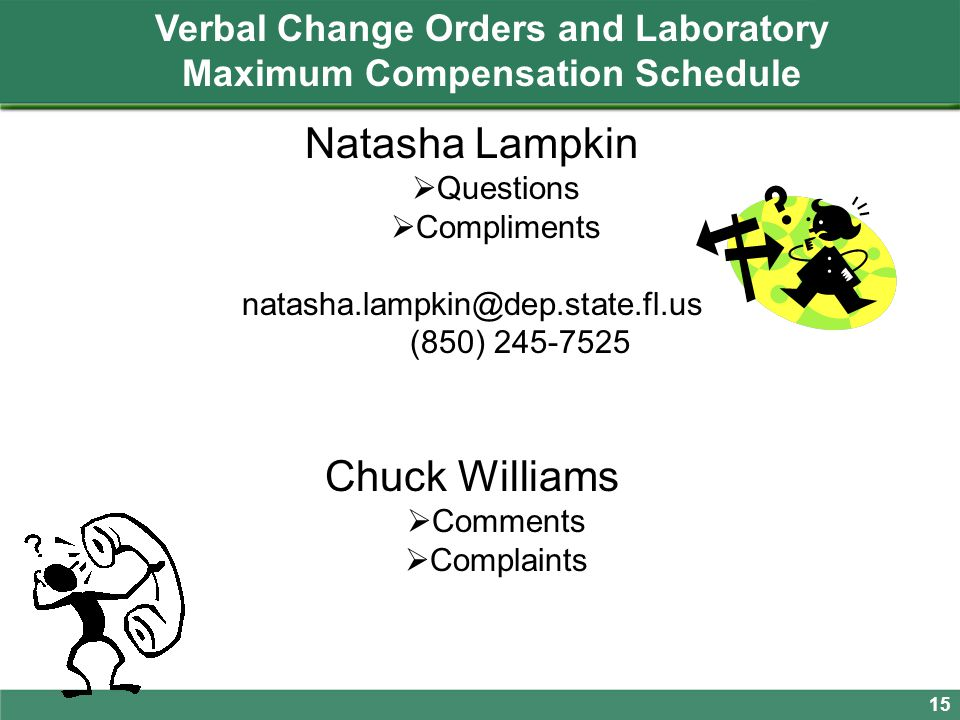 Verbal Change Orders and Laboratory Maximum Compensation Schedule 15 Natasha Lampkin  Questions  Compliments natasha.lampkin@dep.state.fl.us (850) 2