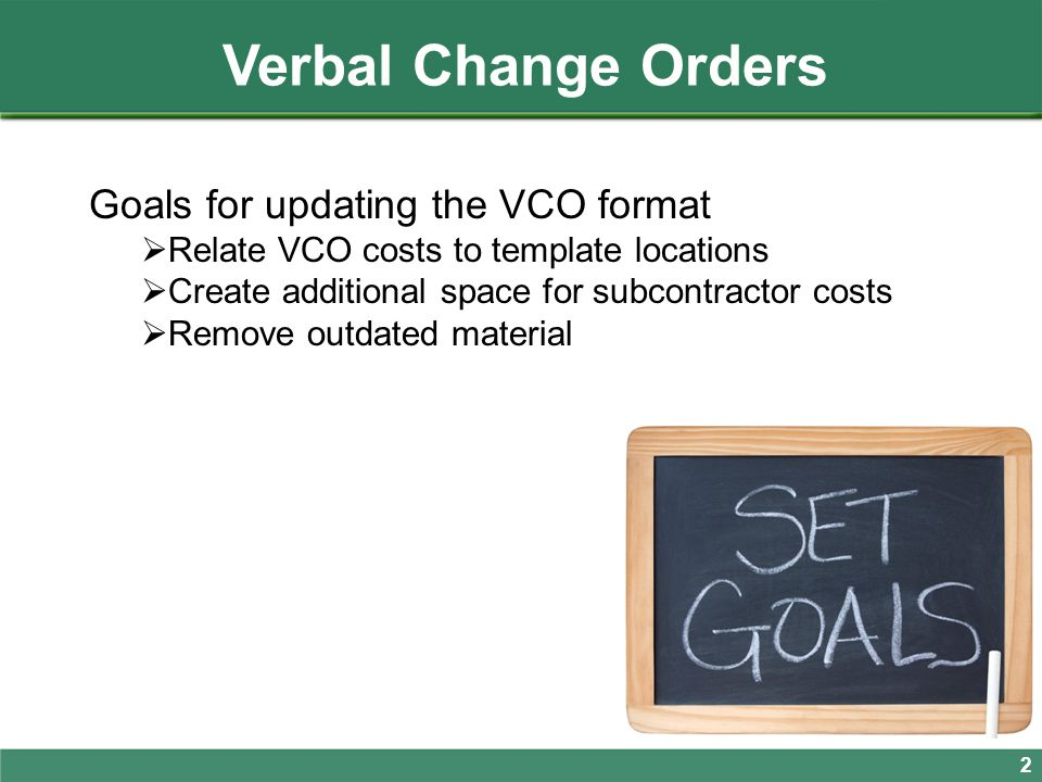 Verbal Change Orders Goals for updating the VCO format  Relate VCO costs to template locations  Create additional space for subcontractor costs  Re