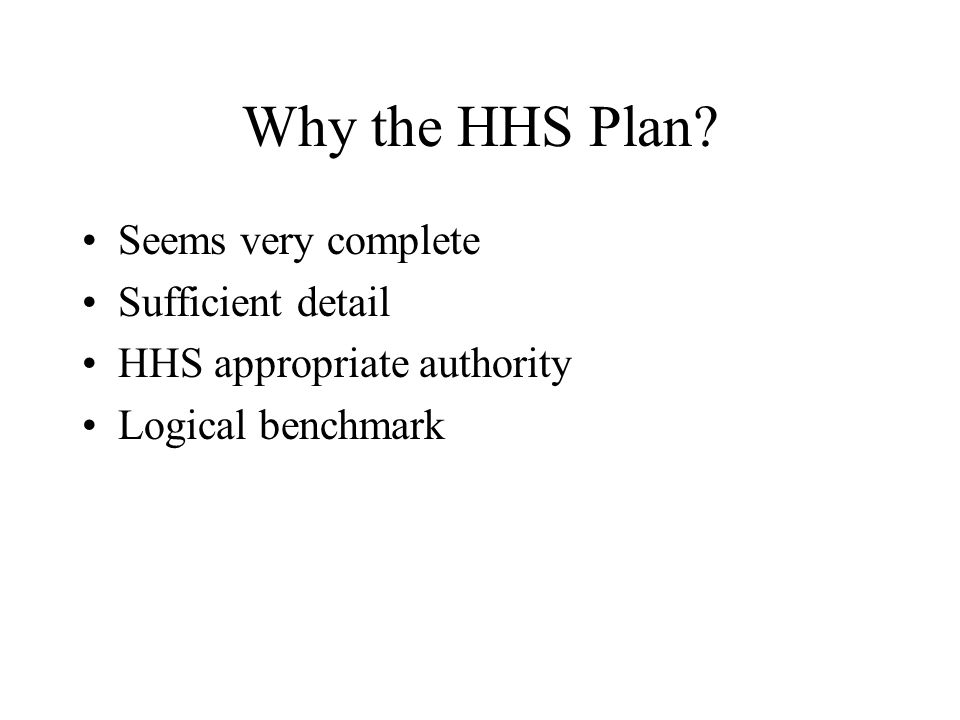 Why the HHS Plan Seems very complete Sufficient detail HHS appropriate authority Logical benchmark