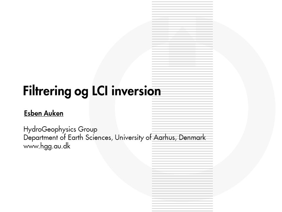 Filtrering og LCI inversion Esben Auken HydroGeophysics Group Department of Earth Sciences, University of Aarhus, Denmark www.hgg.au.dk