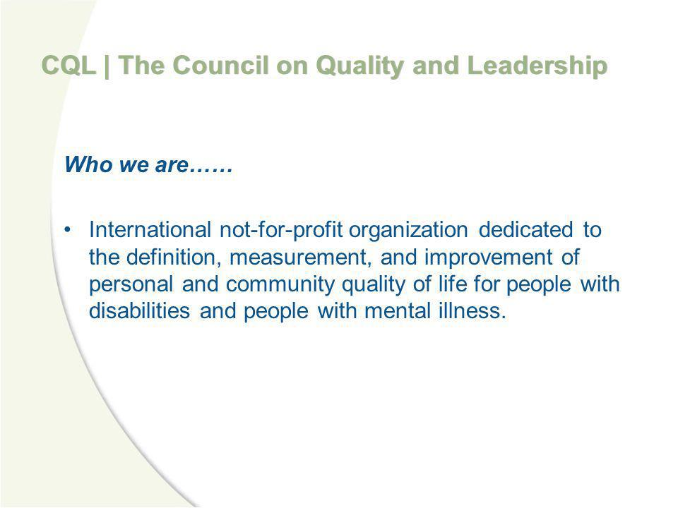 CQL | The Council on Quality and Leadership My World My Focus: What is most important to me now.