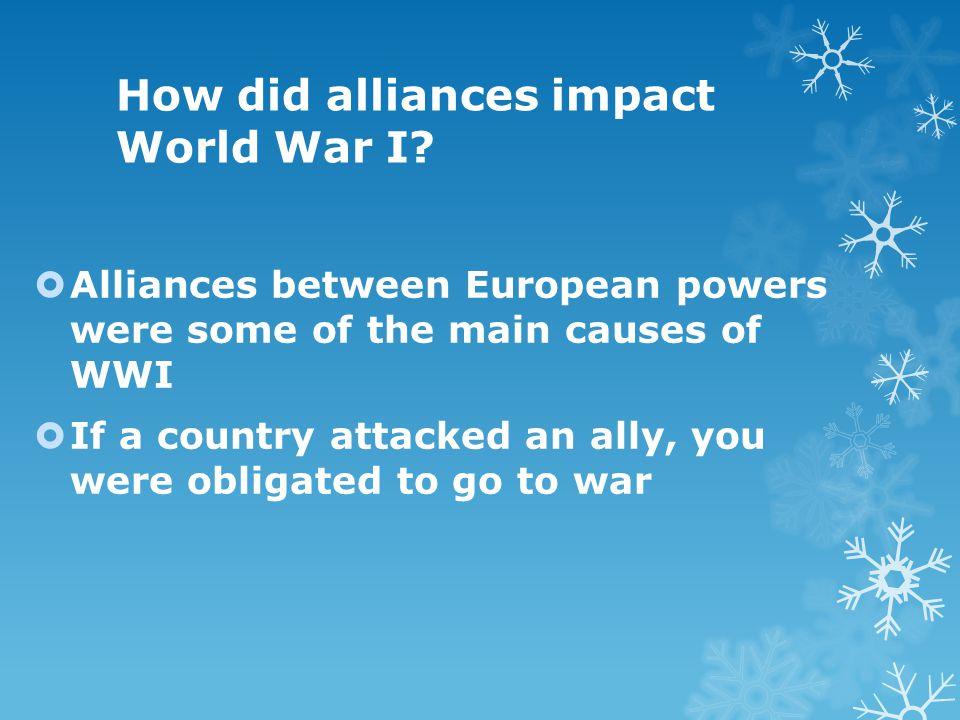 How did alliances impact World War I.