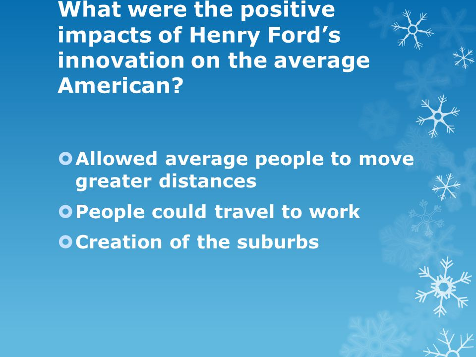 What were the positive impacts of Henry Ford's innovation on the average American.