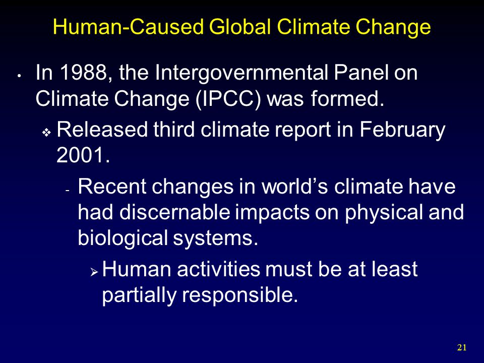 21 Human-Caused Global Climate Change In 1988, the Intergovernmental Panel on Climate Change (IPCC) was formed.