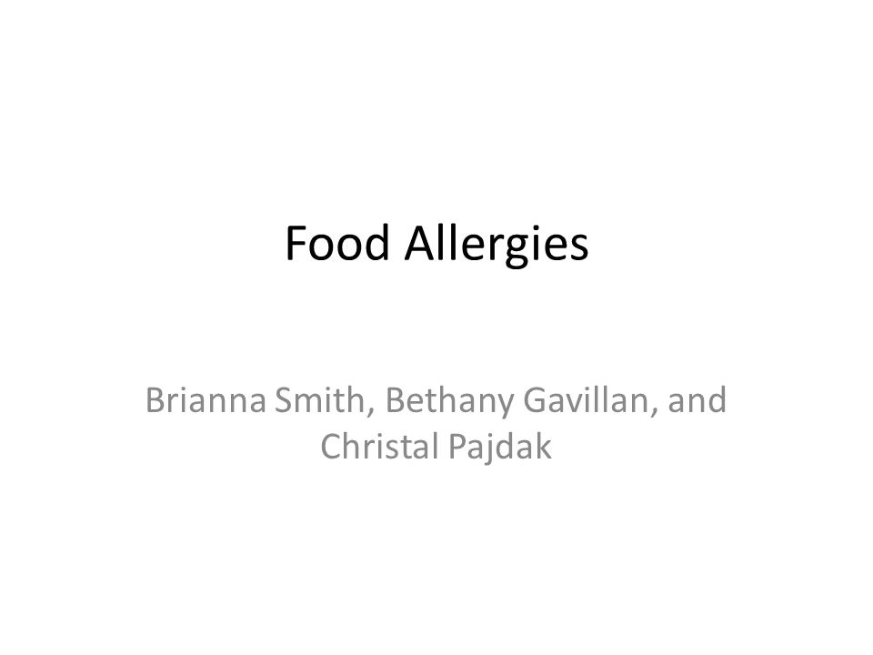 Food Allergies Brianna Smith, Bethany Gavillan, and Christal Pajdak