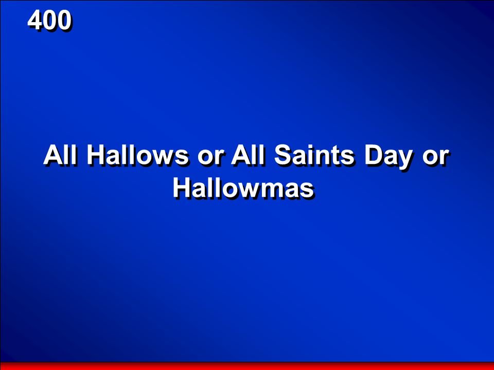 © Mark E. Damon - All Rights Reserved 400 Halloween is All-Hallows-Eve, the night before what day in the Roman Catholic tradition?