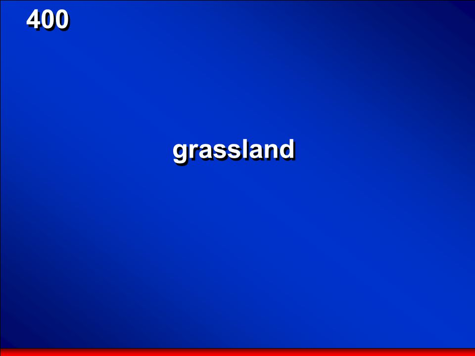 © Mark E. Damon - All Rights Reserved 400 What is the general name for the biome that includes tropical savannas, prairies, pampas, and steppes?