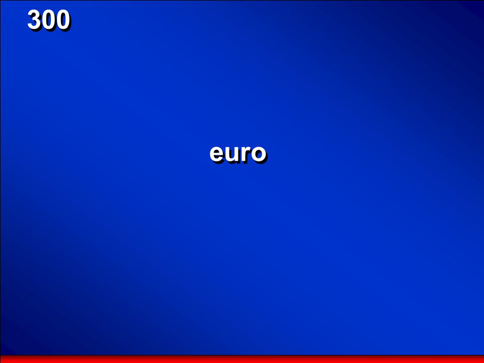 © Mark E. Damon - All Rights Reserved 300 What currency is used in Finland, Luxembourg, Greece, Italy, and the Netherlands?