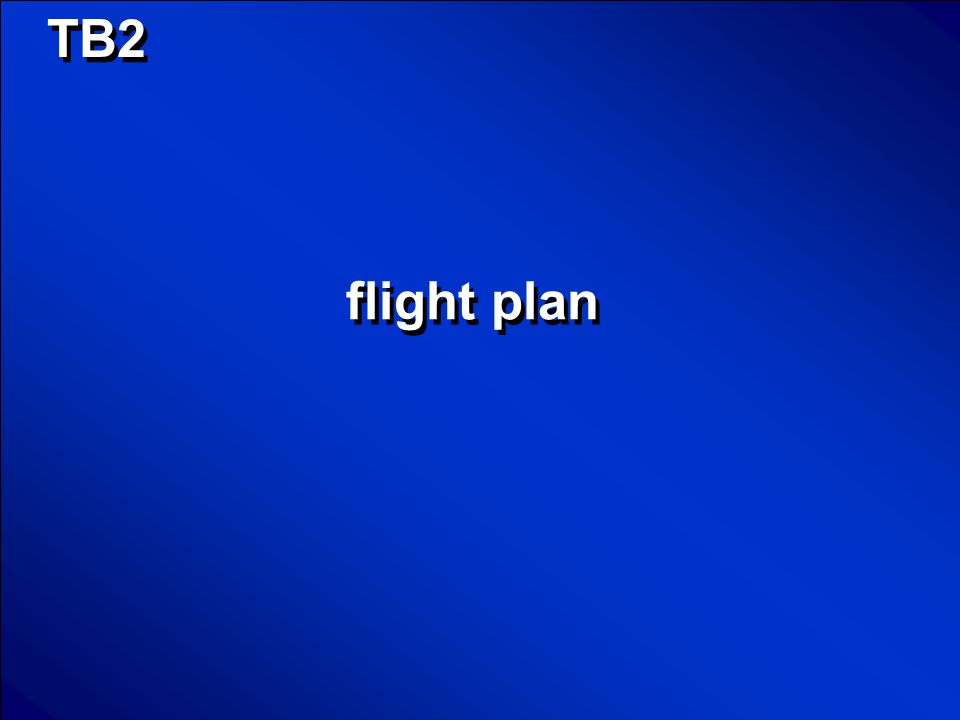 © Mark E. Damon - All Rights Reserved TB 2 Before taking off, pilots file what kind of document specifying their intended destination and route?