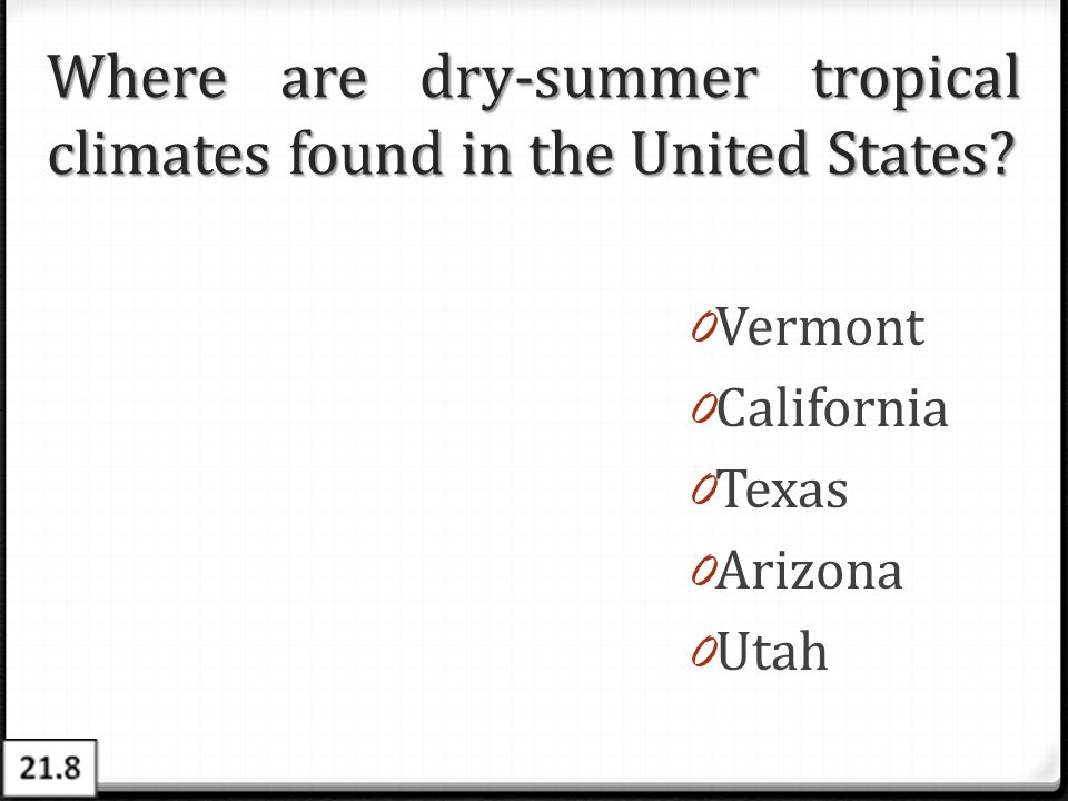 Where are dry-summer tropical climates found in the United States? 0 Vermont 0 California 0 Texas 0 Arizona 0 Utah