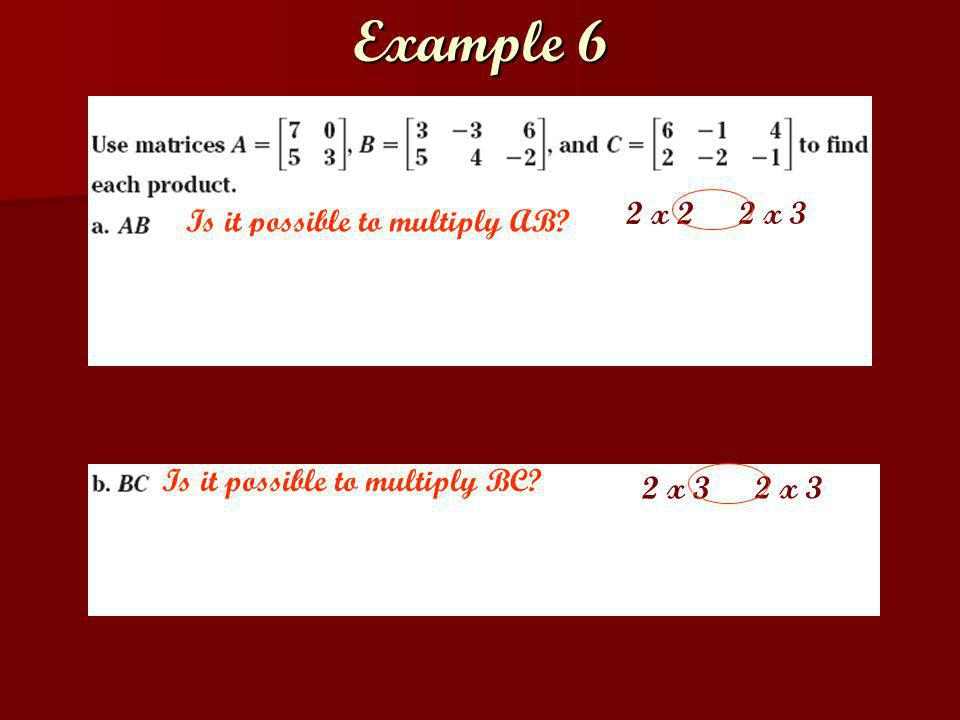 Example 6 Is it possible to multiply AB Is it possible to multiply BC 2 x 2 2 x 3