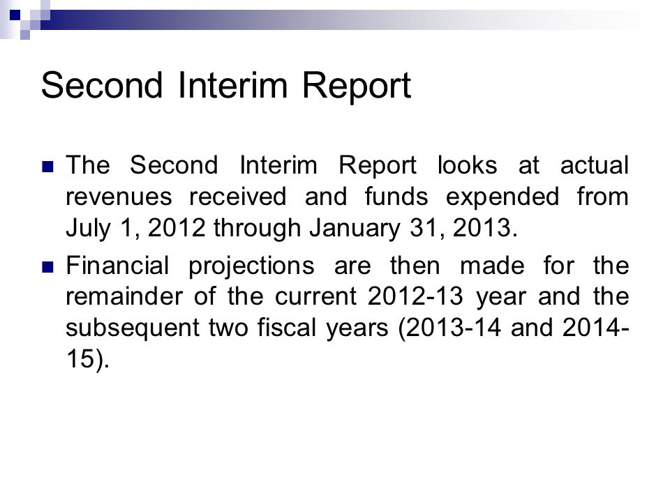 Second Interim Report The Second Interim Report looks at actual revenues received and funds expended from July 1, 2012 through January 31, 2013.