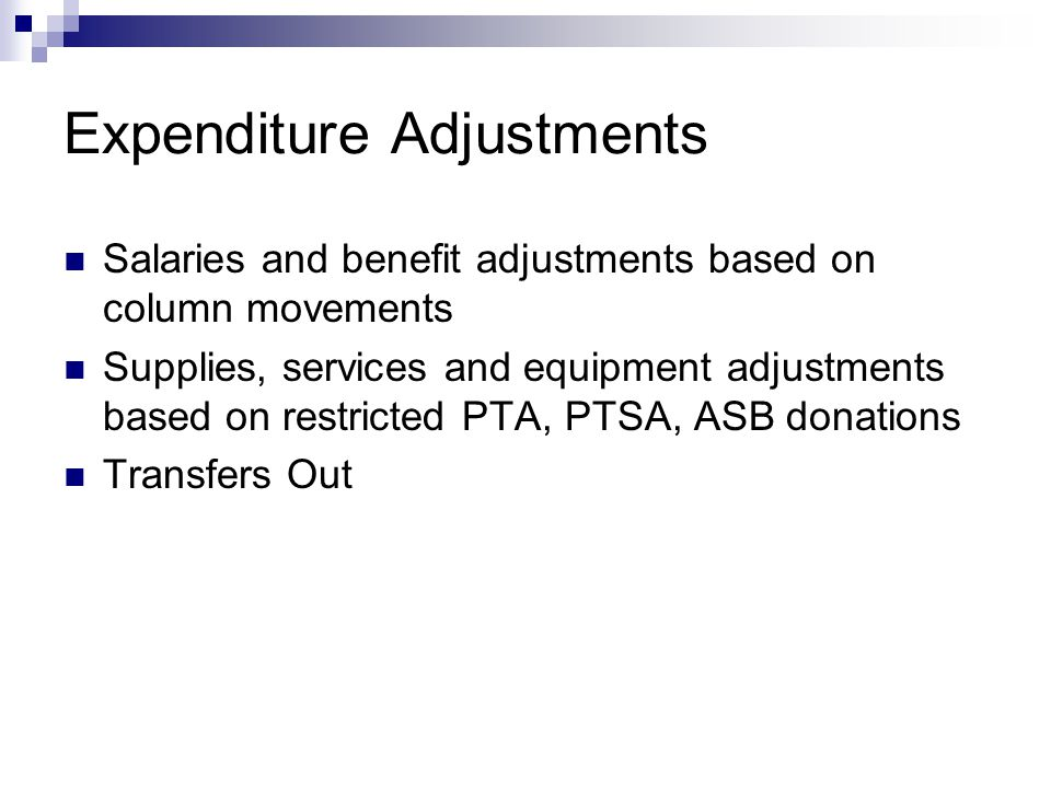 Expenditure Adjustments Salaries and benefit adjustments based on column movements Supplies, services and equipment adjustments based on restricted PTA, PTSA, ASB donations Transfers Out