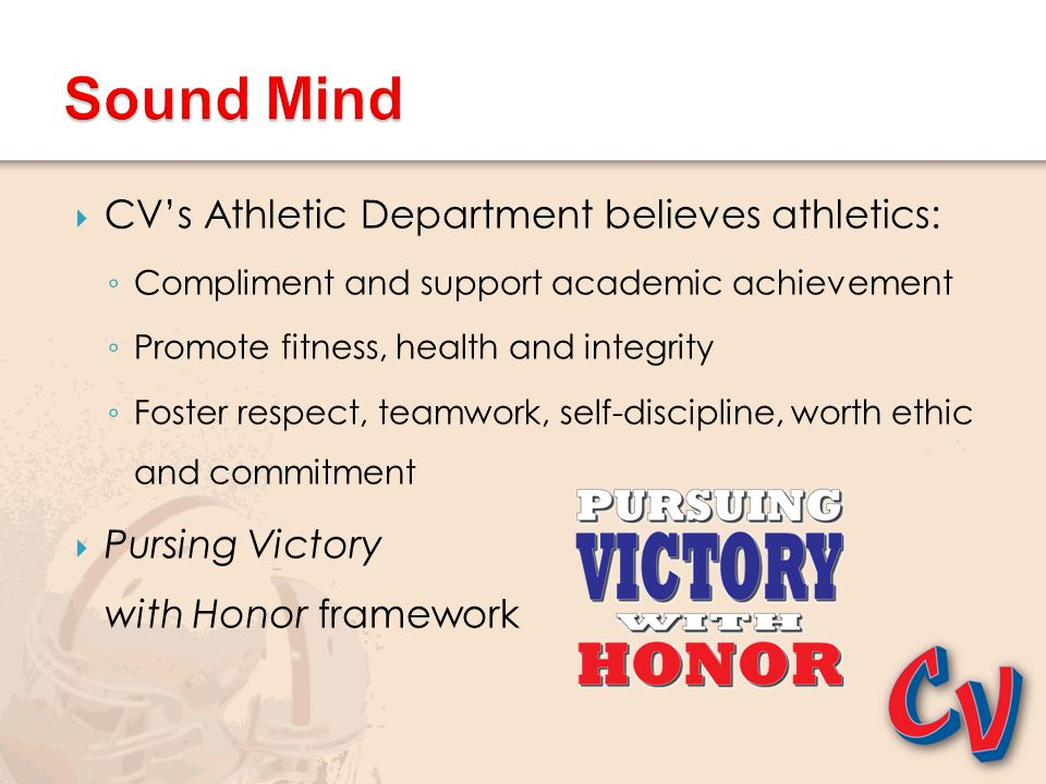  CV's Athletic Department believes athletics: ◦ Compliment and support academic achievement ◦ Promote fitness, health and integrity ◦ Foster respect,