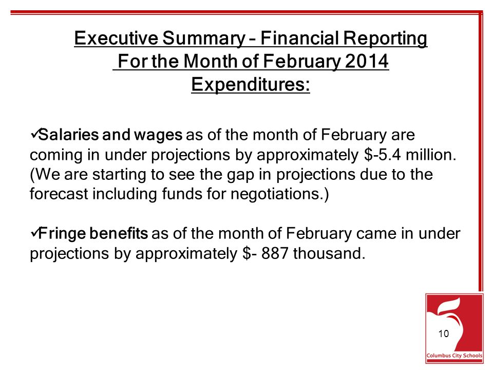 Executive Summary – Financial Reporting For the Month of February 2014 Expenditures: Salaries and wages as of the month of February are coming in under projections by approximately $-5.4 million.