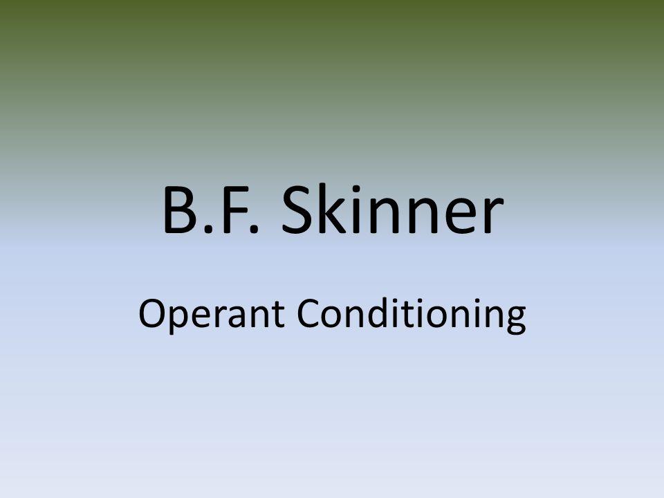 B.F. Skinner Operant Conditioning