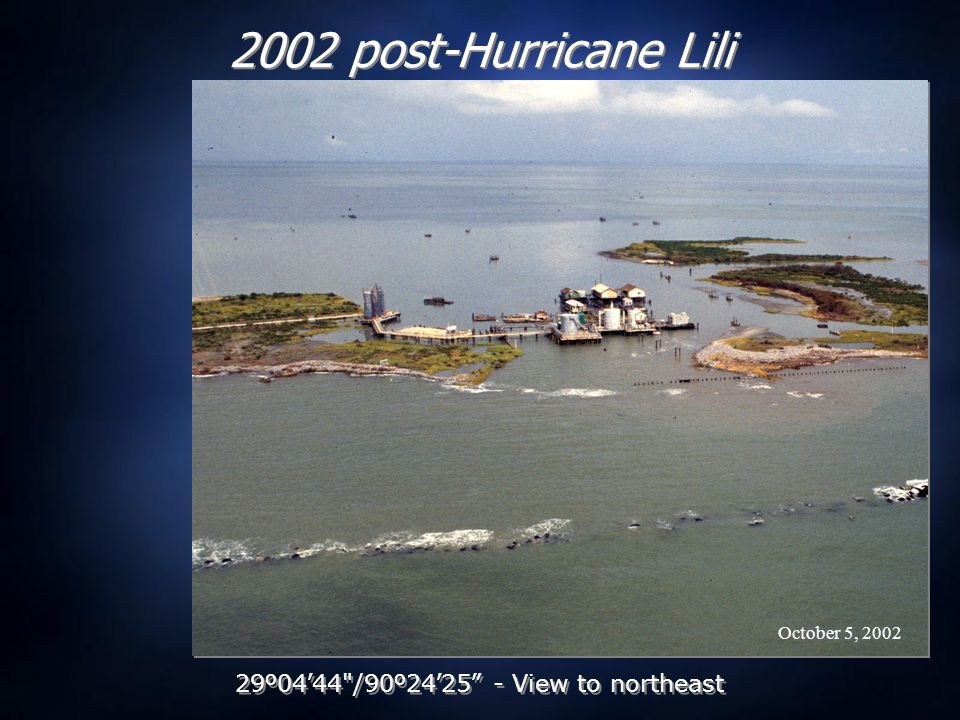 October 5, 2002 2002 post-Hurricane Lili 29 º 04 ' 44 /90 º 24 ' 25 - View to northeast