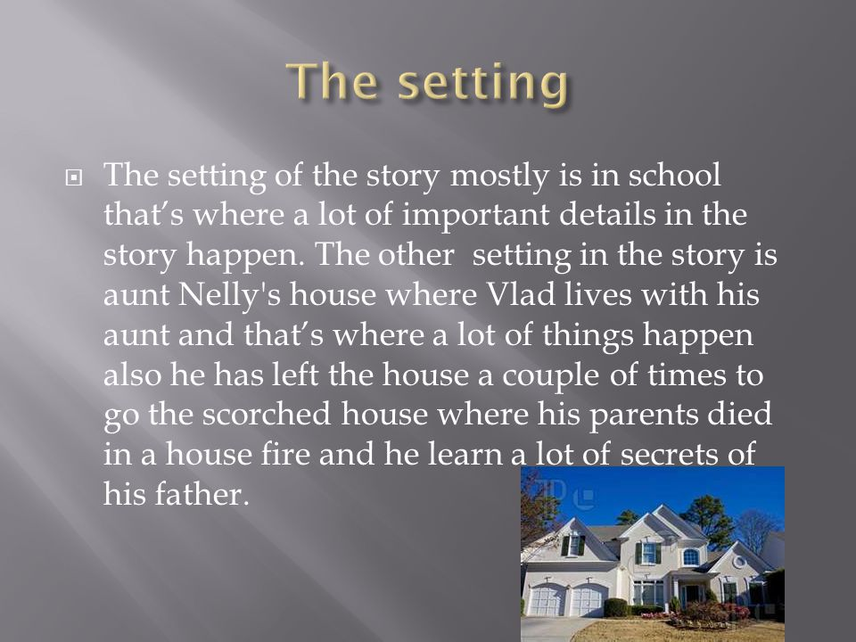  The setting of the story mostly is in school that's where a lot of important details in the story happen.