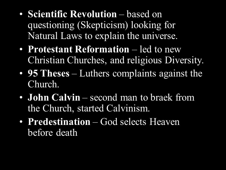 Scientific Revolution – based on questioning (Skepticism) looking for Natural Laws to explain the universe.