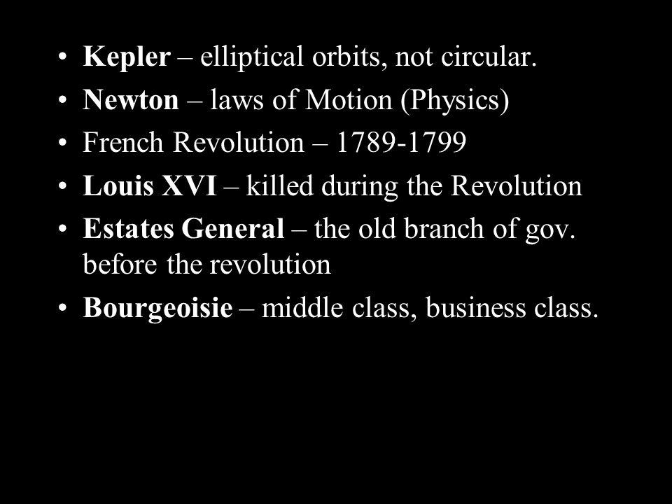 Kepler – elliptical orbits, not circular.