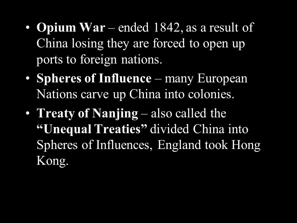 Opium War – ended 1842, as a result of China losing they are forced to open up ports to foreign nations.
