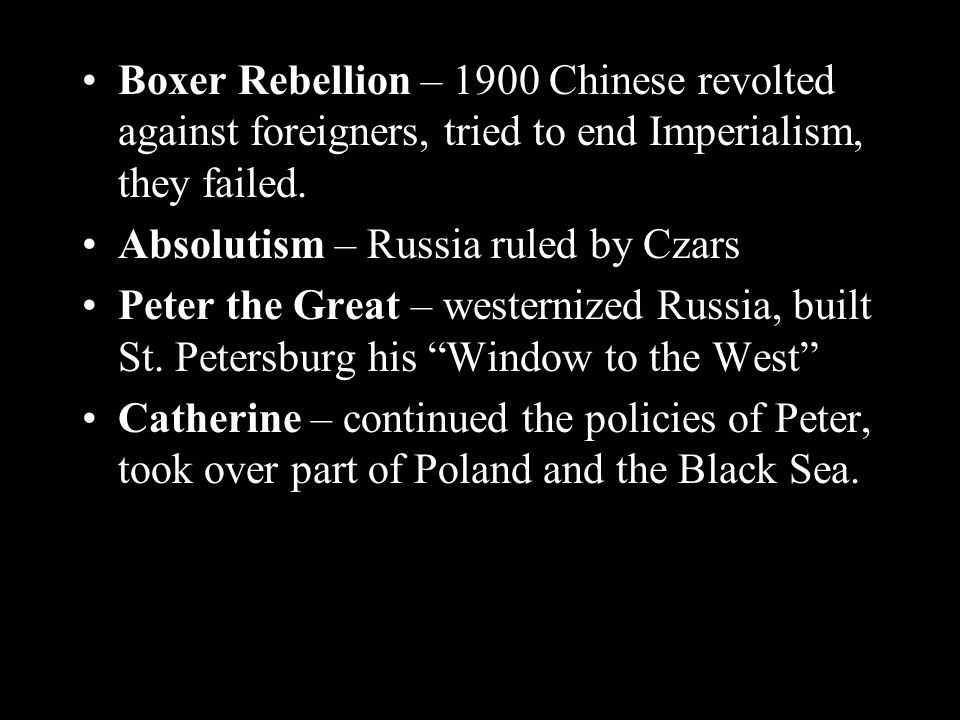 Boxer Rebellion – 1900 Chinese revolted against foreigners, tried to end Imperialism, they failed.