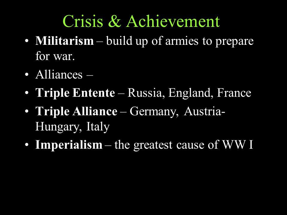 Crisis & Achievement Militarism – build up of armies to prepare for war.
