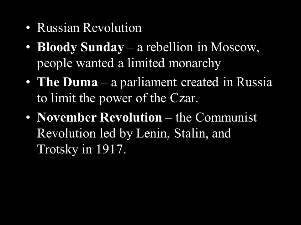 Russian Revolution Bloody Sunday – a rebellion in Moscow, people wanted a limited monarchy The Duma – a parliament created in Russia to limit the power of the Czar.