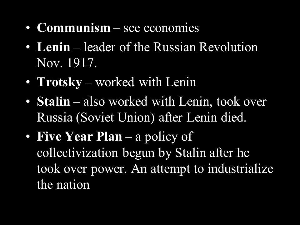 Communism – see economies Lenin – leader of the Russian Revolution Nov.