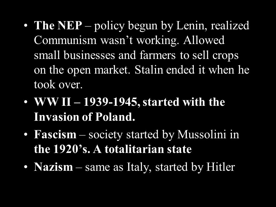 The NEP – policy begun by Lenin, realized Communism wasn't working.