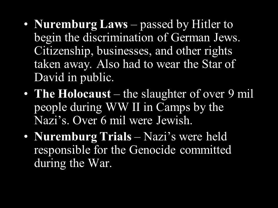 Nuremburg Laws – passed by Hitler to begin the discrimination of German Jews.
