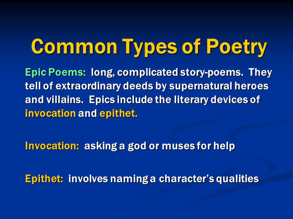 Common Types of Poetry Epic Poems: long, complicated story-poems.