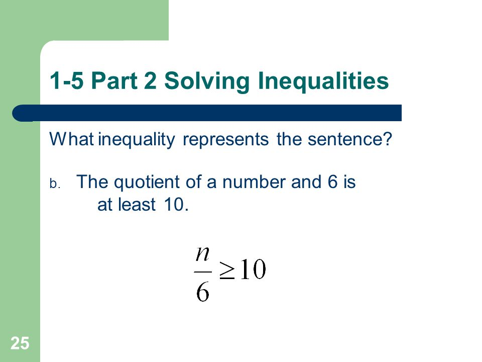 1-5 Part 2 Solving Inequalities 4.What inequality represents the sentence.