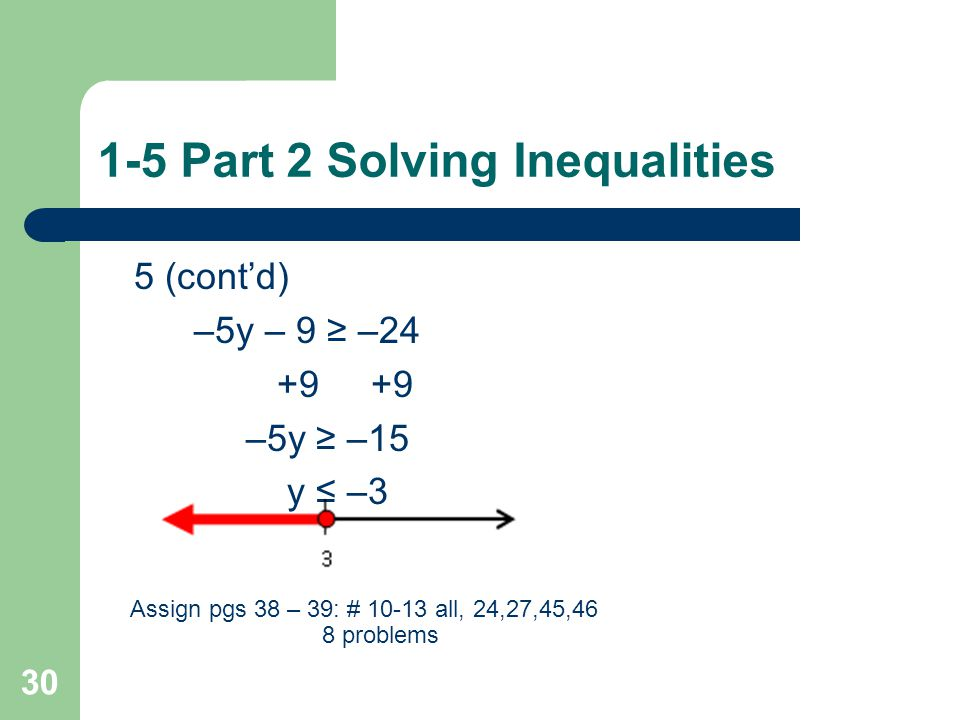 1-5 Part 2 Solving Inequalities 5. − ½(y + 3) ≥ 1/3y – 4 29 –3y – 9 ≥ 2y – 24 –2y –2y