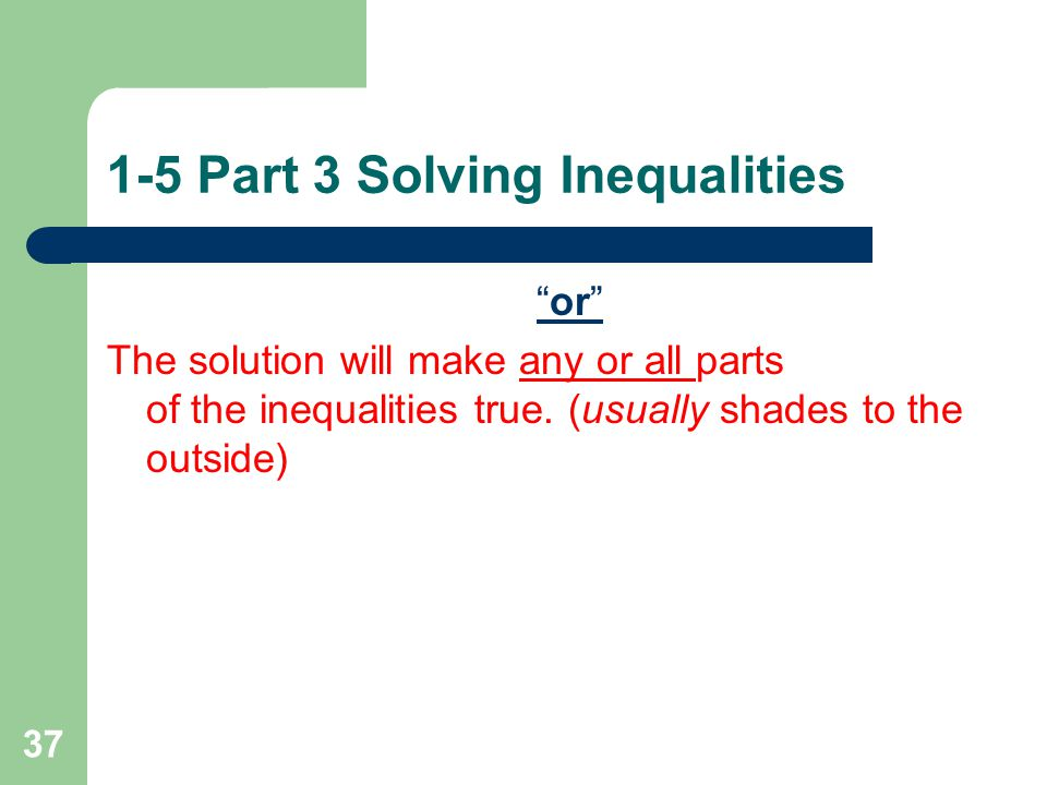1-5 Part 3 Solving Inequalities 36 8.